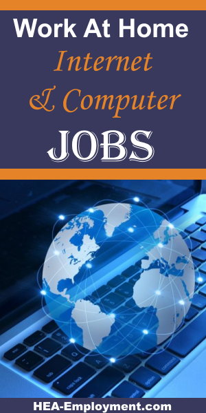 Internet, computer and technical work from home jobs are available at HEA-Employment.com