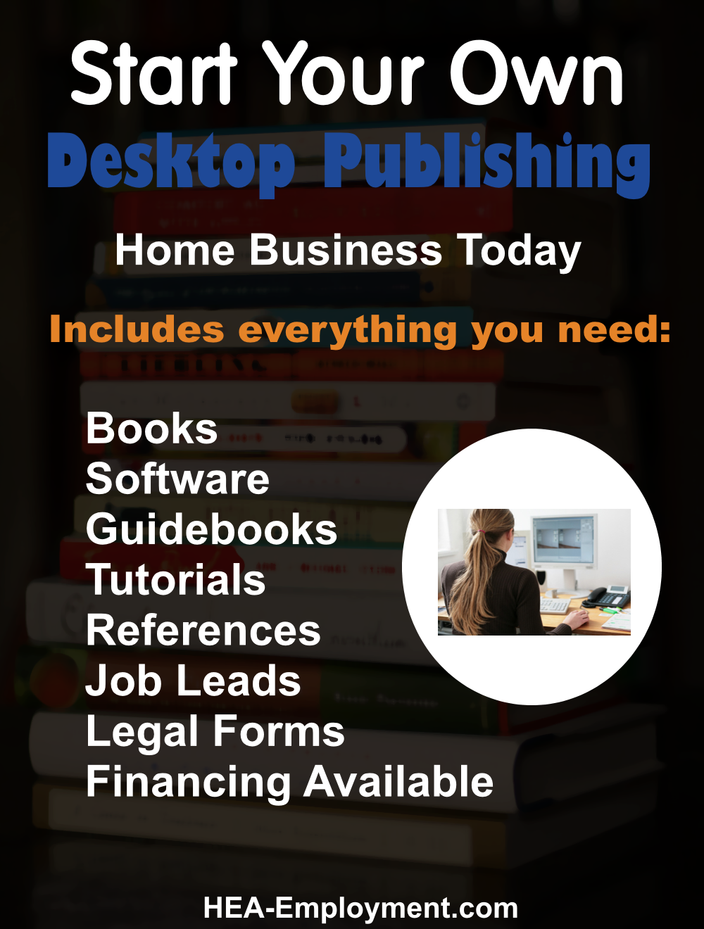 Start your own desktop publishing legitimate home based business. Fully equipped home business package with everything you need to get started. Productivity software, tutorials, guidebooks, references, manuals, tax advice and legal forms are included with each kit. Be your own boss!