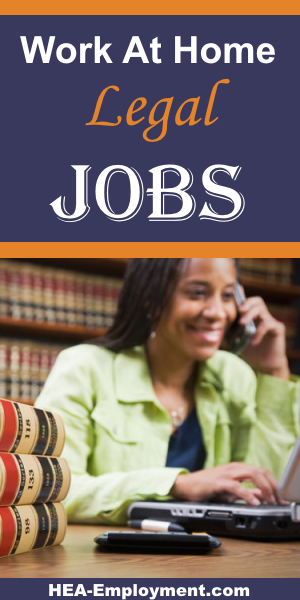 Legal work from home jobs are available at HEA-Employment.com